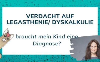 (Verdacht auf) Legasthenie oder Dyskalkulie: Braucht mein Kind eine Diagnose?