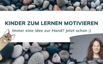 Kinder zum Lernen motivieren (mit und ohne AD(H)S)